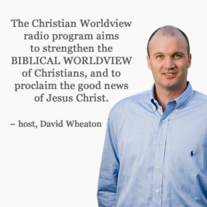 The Christian Worldview host, David Wheaton